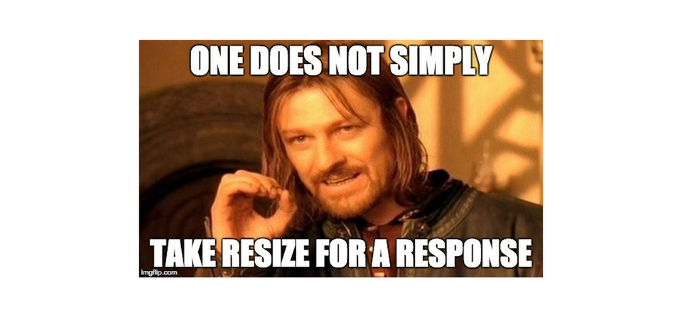 One does not simply take resize for a response